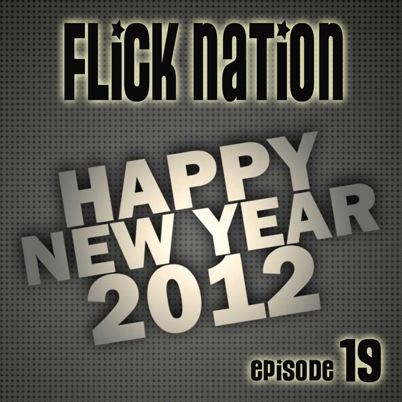 Flick Nation, Episode 19: Happy New Year!