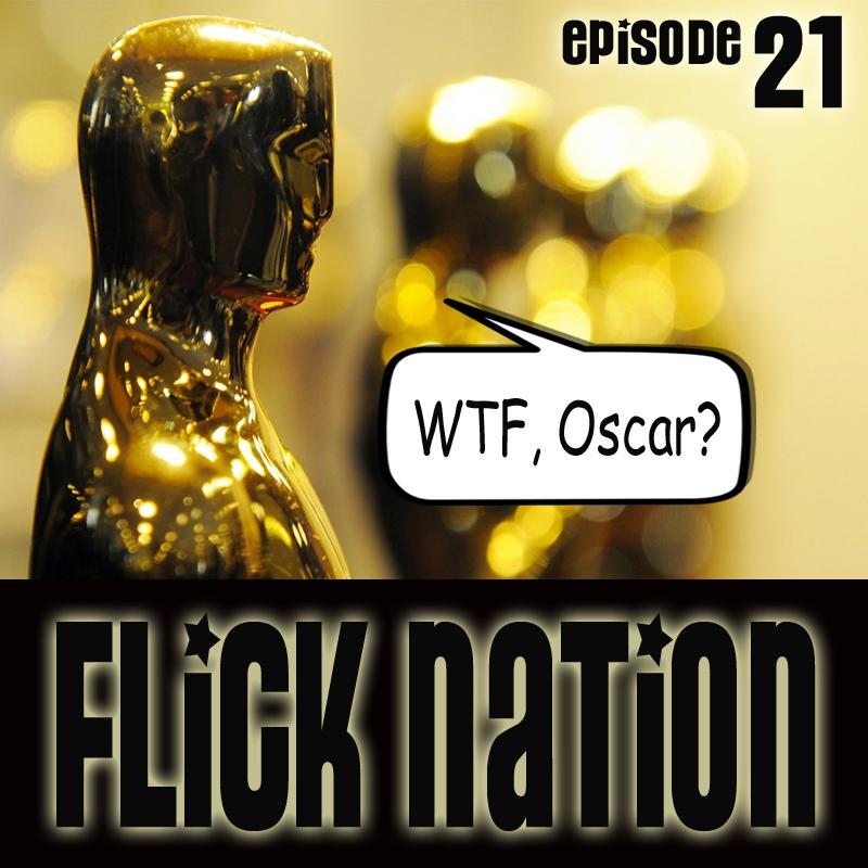 Flick Nation, Episode 21: WTF, Oscar?