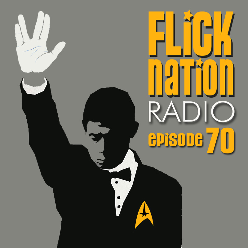 Flick Nation Radio, Episode 70: Khan You Dig it?
