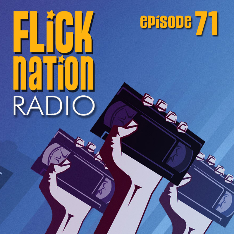 Flick Nation Radio, Episode 71: Be Kind, Rewind
