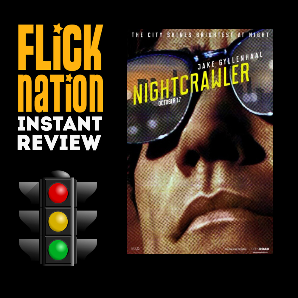 Flick Nation Instant Review: Nightcrawler