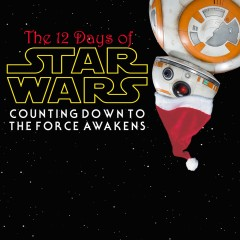 The 12 Days of Star Wars: Day Ten – The Force Awakens (Review)